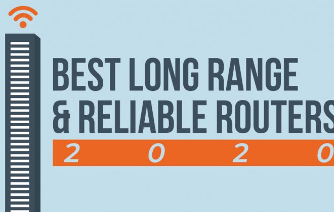 7 Best Long Range & Reliable Routers Of 2020
