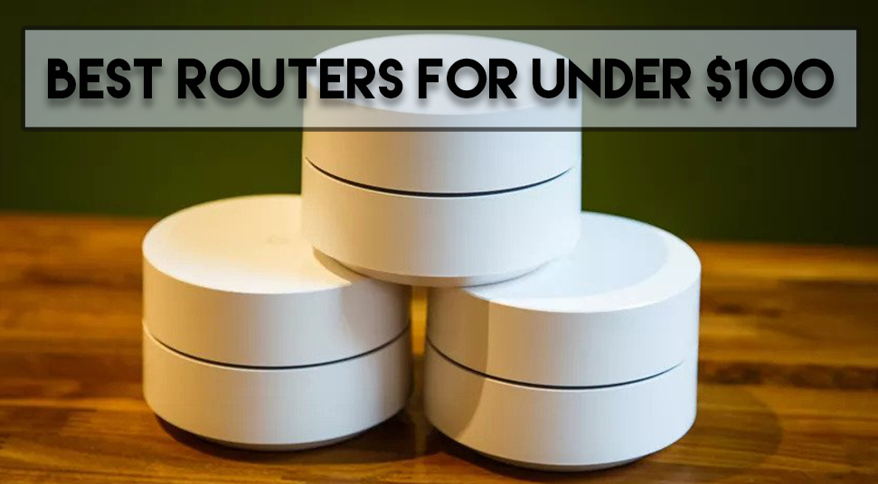 Best Routers For Under $100: Our Top 8 Picks 2020